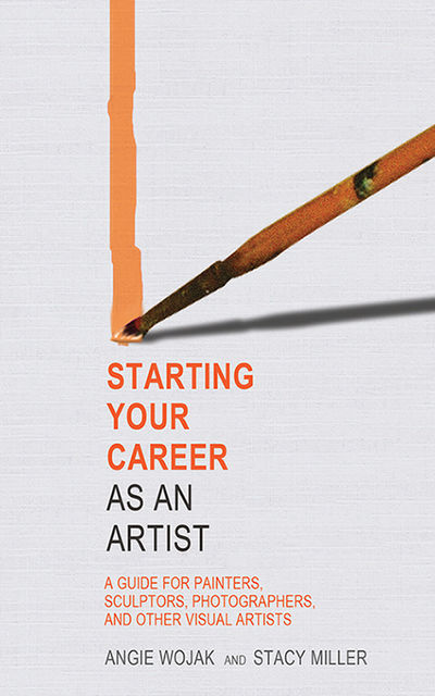 Starting Your Career as an Artist, Angie Wojak, Stacy Miller