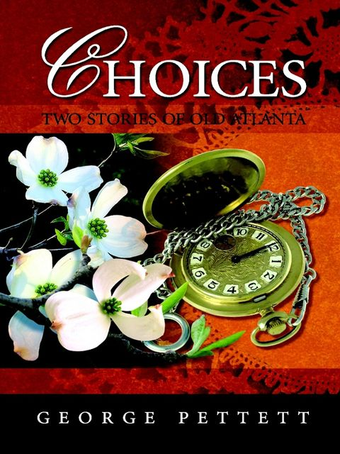 Choices: Two Stories of Old Atlanta, George Pettett