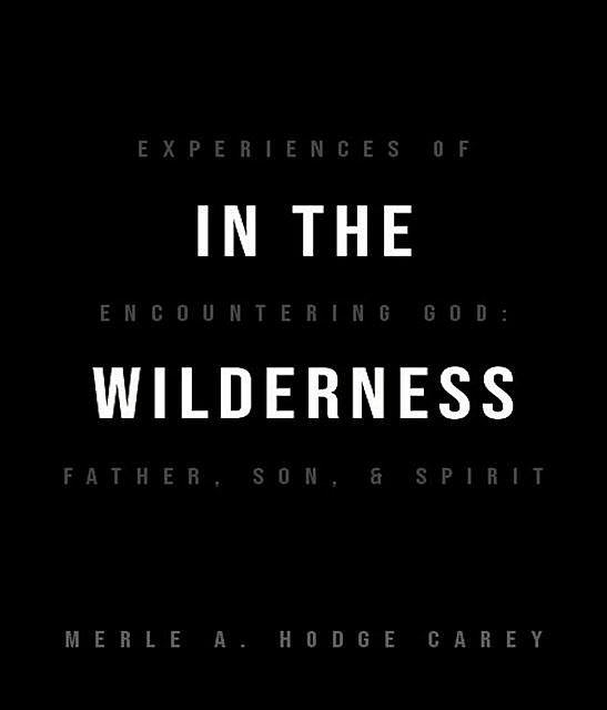 In the Wilderness: Experiences of Encountering God, Merle A. Hodge-Carey