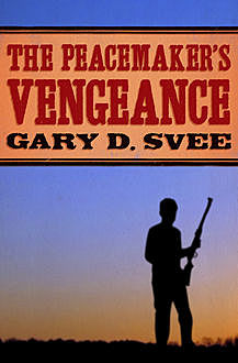 The Peacemaker's Vengeance, Gary D Svee