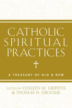 Catholic Spiritual Practices, Colleen M.Griffith