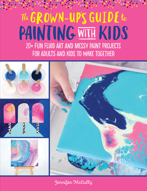 The Grown-Up's Guide to Crafting with Kids, Vicki Manning
