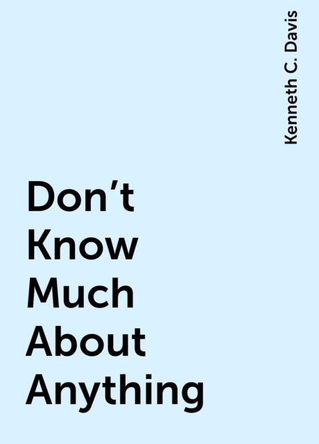 Don't Know Much About Anything, Kenneth C. Davis