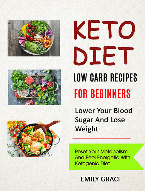 Keto Diet: Low Carb Recipes for Beginners (Lower Your Blood Sugar and Lose Weight), Emily Graci