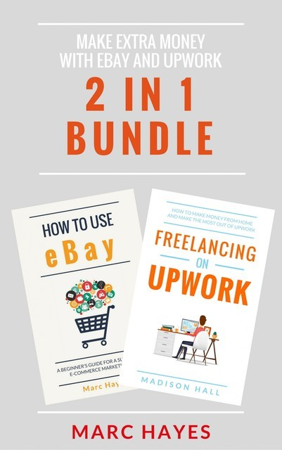Make Extra Money with eBay and Upwork (2 in 1 Bundle), Marc Hayes