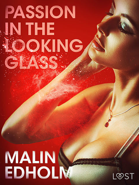 Passion in the Looking Glass – Erotic Short Story, Malin Edholm