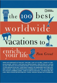 The 100 Best Worldwide Vacations to Enrich Your Life, Pam Grout