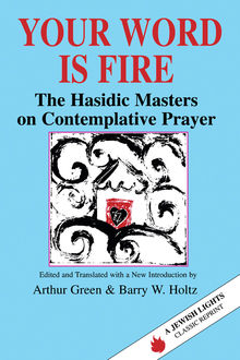 Your Word Is Fire, Arthur Green, Barry W. Holtz