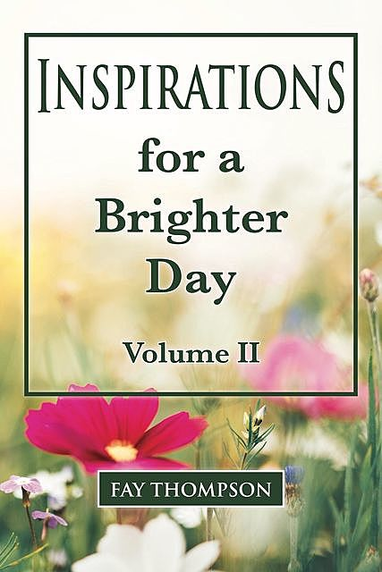 Inspirations for a Brighter Day Volume II, Fay Thompson