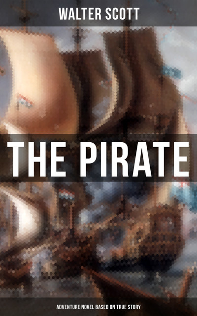 The Pirate: Historical Novel Based on the Life of Notorious Pirate John Gow, Walter Scott