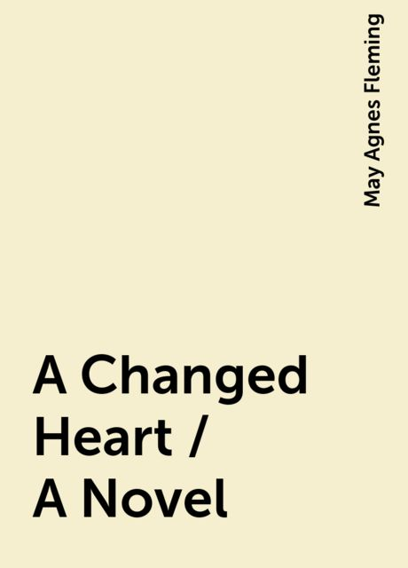 A Changed Heart / A Novel, May Agnes Fleming