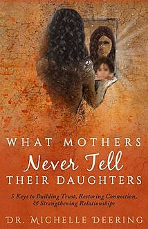 What Mothers Never Tell Their Daughters, Michelle Deering