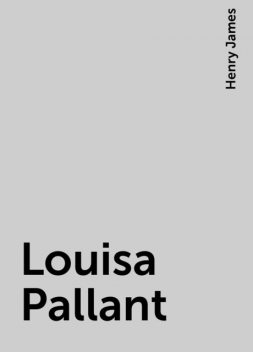 Louisa Pallant, Henry James