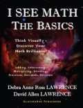 I See Math the Basics – Think Visually Discover Your Math Brilliance, David Lawrence, Debra Anne Ross Lawrence