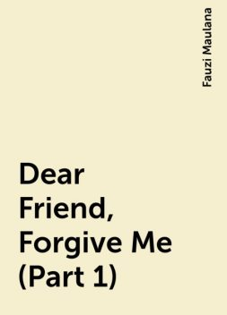 Dear Friend, Forgive Me (Part 1), Fauzi Maulana