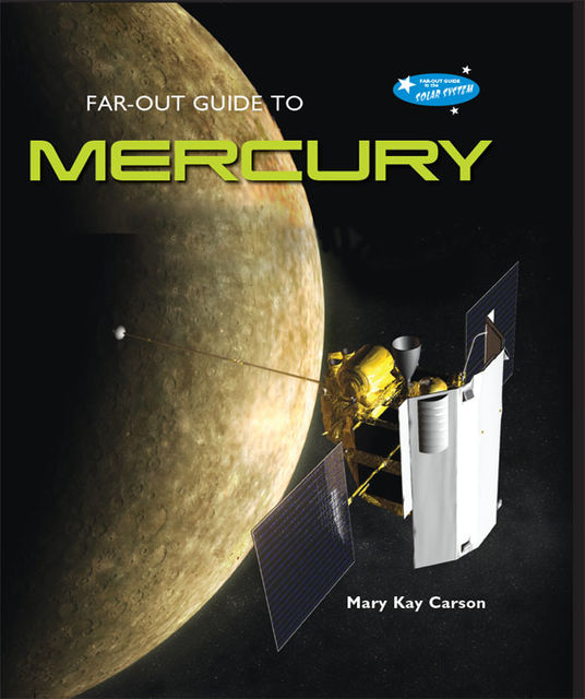 Far-Out Guide to Mercury, Mary Kay Carson
