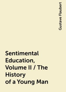 Sentimental Education, Volume II / The History of a Young Man, Gustave Flaubert