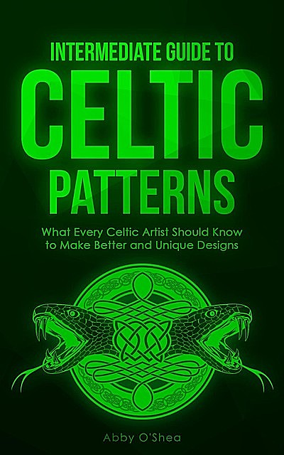 Intermediate Guide to Celtic Patterns, Abby O'Shea