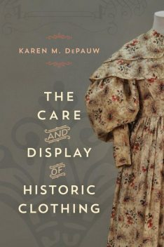 The Care and Display of Historic Clothing, Karen M.DePauw