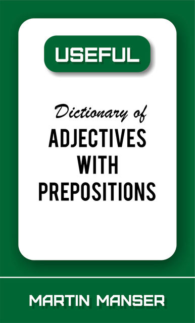 Useful Dictionary of Adjectives With Prepositions, Martin Manser