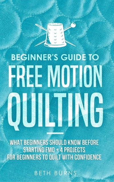 Beginner's Guide to Free Motion Quilting, Beth Burns