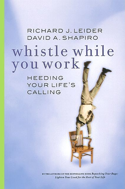 Whistle While You Work, David Shapiro, Richard J. Leider