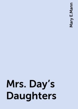 Mrs. Day's Daughters, Mary E.Mann