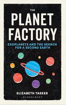 The Planet Factory, Elizabeth Tasker