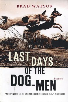 Last Days of the Dog-Men: Stories, Brad Watson