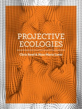Projective Ecologies, Chris Reed