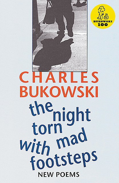 The Night Torn Mad With Footsteps, Charles Bukowski