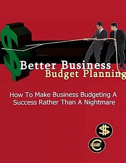 Better Business Budget Planning – How to Make Business Budgeting a Success Rather Than a Nightmare, Lucifer Heart