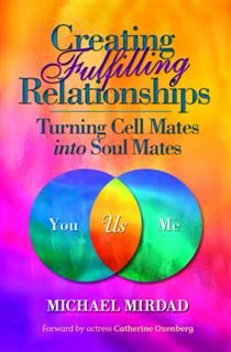 Creating Fulfilling Relationships, Michael Mirdad