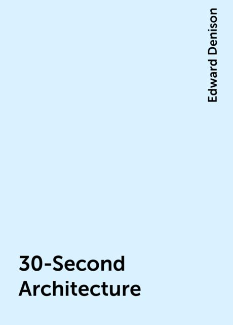 30-Second Architecture, Edward Denison