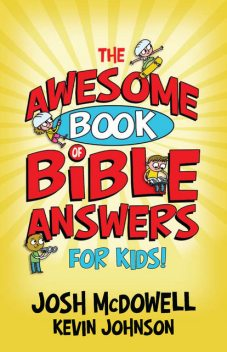 The Awesome Book of Bible Answers for Kids, Josh McDowell, Kevin Johnson