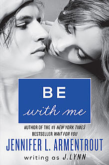 Be With Me (Wait For You, Book 2), Jennifer Lynn Armentrout