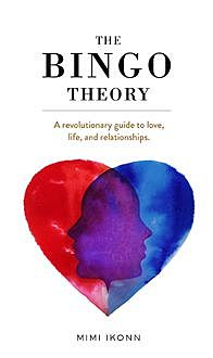 The Bingo Theory: A revolutionary guide to love, life, and relationships, Mimi Ikonn