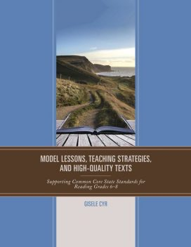 Model Lessons, Teaching Strategies, and High-Quality Texts, Gisele Cyr