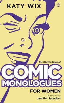 The Oberon Book of Comic Monologues for Women, Katy Wix