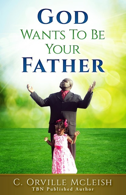 God Wants To Be Your Father, C. Orville McLeish