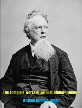 The Complete Works of William Gilmore Simms, William Gilmore Simms