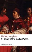 A History of the Medici Popes, Herbert Vaughan