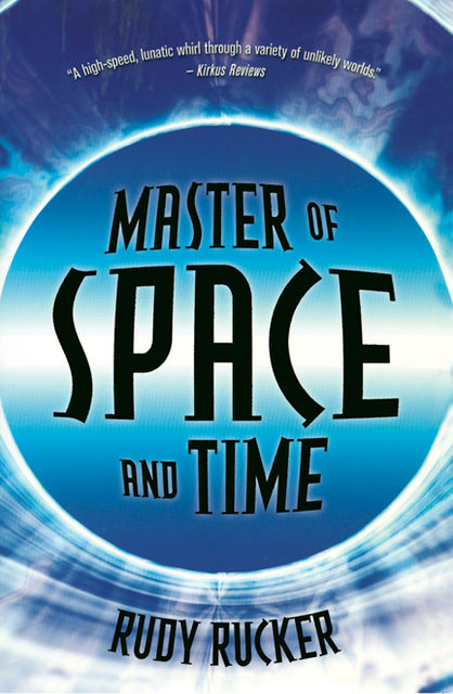 Master of Space and Time, Rudy Rucker