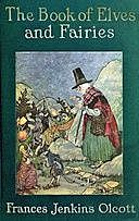 The Book of Elves and Fairies for Story-Telling and Reading Aloud and for the Children's Own Reading, Frances Jenkins Olcott