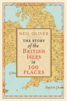 The Story of the British Isles in 100 Places, Neil Oliver
