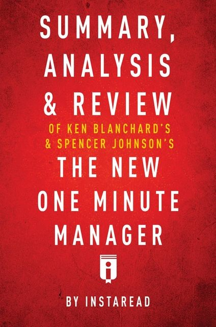 Summary, Analysis & Review of Ken Blanchard's & Spencer Johnson's The New One Minute Manager by Instaread, Instaread