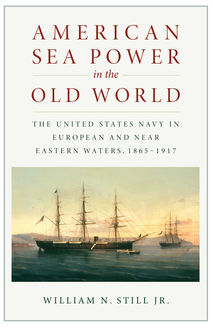 American Sea Power in the Old World, J.R., William Still