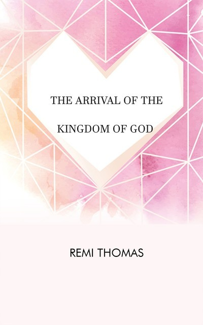 The Arrival of the Kingdom of God, Remi Thomas