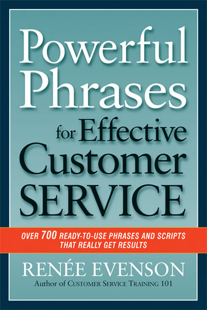 Powerful Phrases for Effective Customer Service, Renée Evenson