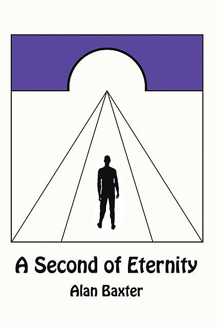 A Second of Eternity, Alan Baxter
